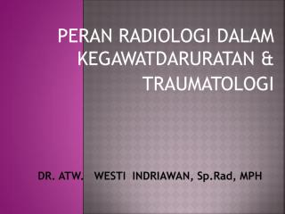 KEGAWATDARURATAN RADIOLOGI Dr. Westi.pdf