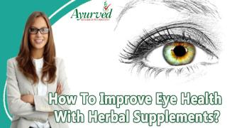 How To Improve Eye Health With Herbal Supplements.pptx