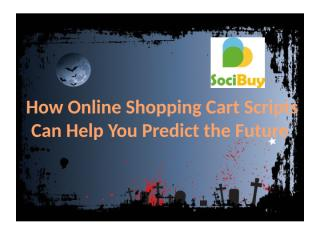 How Online Shopping Cart Scripts Can Help you predict the future.pptx
