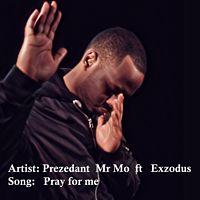 Prezedant Mr Mo x Exzodus - Pray for me.mp3